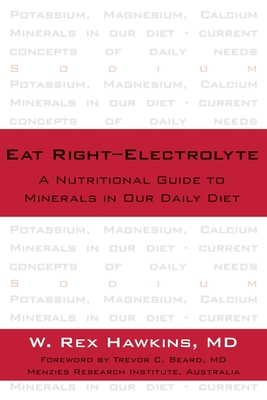 Eat Right-Electrolyte: A Nutritional Guide to Minerals in Our Daily Diet - Hawkins, W Rex