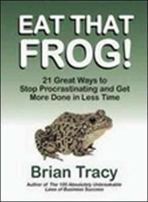 Eat That Frog!: 21 Great Ways to Stop Procrastinating and Get More Done in Less Time - Tracy, Brian