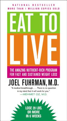 Eat to Live: The Amazing Nutrient-Rich Program for Fast and Sustained Weight Loss - Fuhrman, Joel, Dr., MD