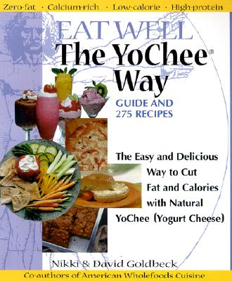 Eat Well the YoChee Way: The Easy and Delicious Way to Cut Fat and Calories with Natural YoChee (Yogurt Cheese) - Goldbeck, Nikki, and Goldbeck, David