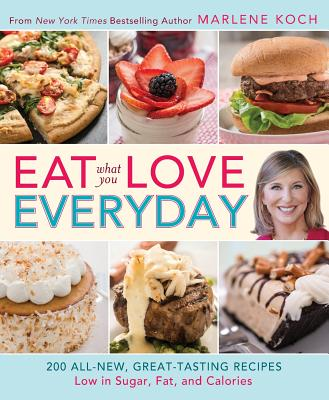 Eat What You Love-Everyday! (QVC): 200 All-New, Great-Tasting Recipes Low in Sugar, Fat, and Calories - Koch, Marlene, R.D.