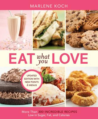 Eat What You Love: More Than 300 Incredible Recipes Low in Sugar, Fat, and Calories - Koch, Marlene, R.D.