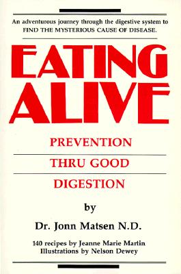 Eating Alive: Prevention Thru Good Digestion - Matsen, Jonn, Dr., N.D., and Martin, Jeanne Marie, and Dewey, Nelson