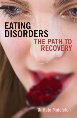 Eating Disorders: The Path to Recovery - Middleton, Kate, Dr.