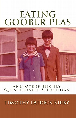 Eating Goober Peas: And Other Highly Questionable Situations - Kirby, Timothy Patrick