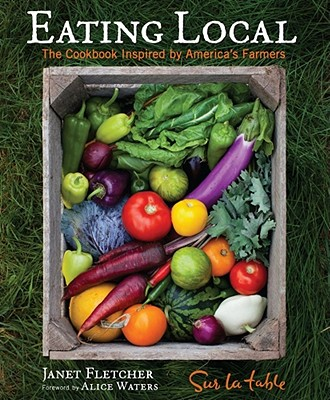Eating Local: The Cookbook Inspired by America's Farmers - Sur La Table, and Remington, Sara (Photographer), and Fletcher, Janet