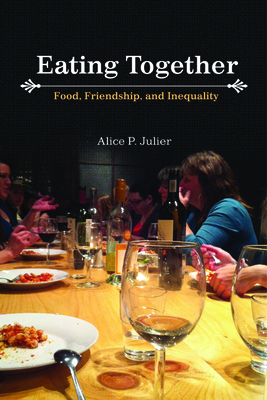 Eating Together: Food, Friendship, and Inequality - Julier, Alice P