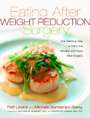 Eating Well After Weight Loss Surgery: Over 140 Delicious Low-Fat High-Protein Recipes to Enjoy in the Weeks, Months and Years After Surgery - Levine, Patt, and Bontempo-Saray, Michelle, and Inabnet, William B, III, M D (Foreword by)