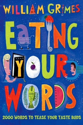Eating Your Words - Grimes, William (Editor)