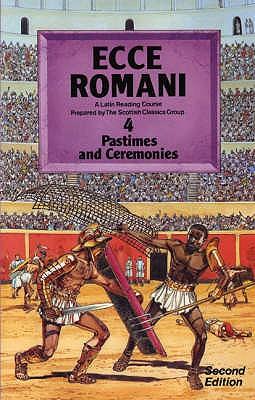 Ecce Romani Book 4 2nd Edition Pastimes And Ceremonies - Scottish Classics Group