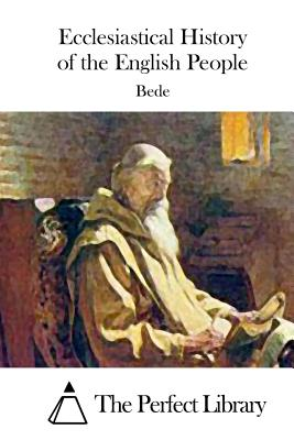 Ecclesiastical History of the English People - Bede, and The Perfect Library (Editor)