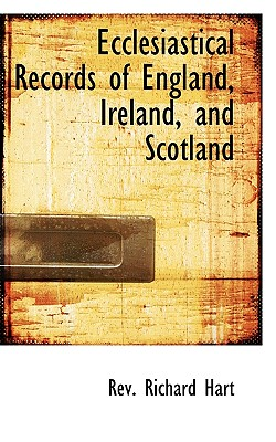 Ecclesiastical Records of England, Ireland, and Scotland - Hart, Rev Richard