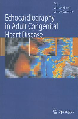 Echocardiography in Adult Congenital Heart Disease - Li, Wei, and Henein, Michael, and Gatzoulis, Michael A.