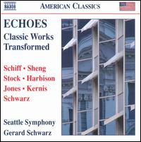 Echoes: Classic Works Transformed - Seattle Symphony Orchestra; Gerard Schwarz (conductor)