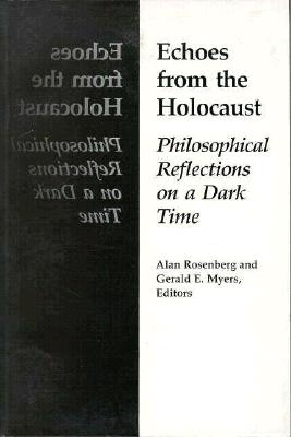 Echoes from the Holocaust: Philosophical Reflections on a Dark Time - Rosenberg, Alan