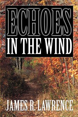 Echoes in the Wind - Lawrence, James R