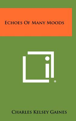 Echoes of Many Moods - Gaines, Charles Kelsey