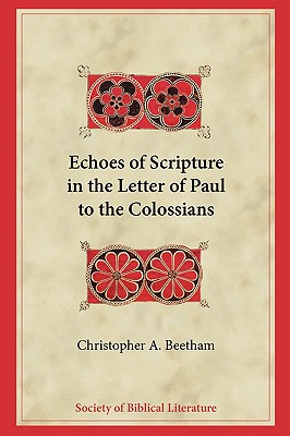 Echoes of Scripture in the Letter of Paul to the Colossians - Beetham, Christopher A