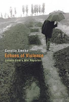 Echoes of Violence: Letters from a War Reporter - Emcke, Carolin