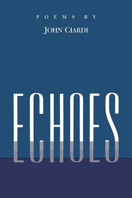 Echoes: Poems Left Behind (P) - John, Ciardi