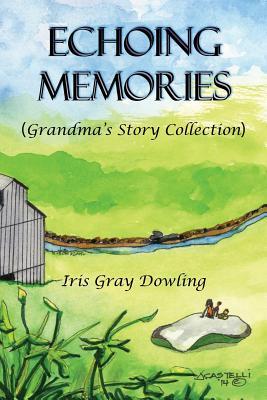 Echoing Memories: Grandma's Story Collection - Dowling, Iris Gray