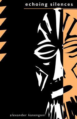 Echoing Silences - Kanengoni, Alexander, and Musonda, Flora