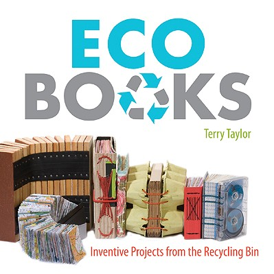 Eco Books: Inventive Projects from the Recycling Bin - Taylor, Terry