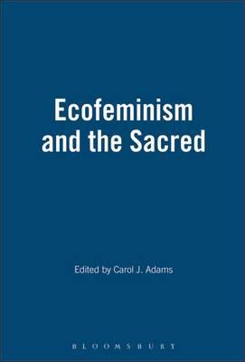 Ecofeminism and the Sacred - Adams, Carol J (Editor)