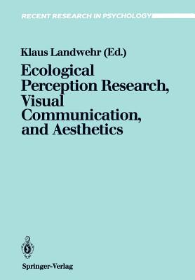 Ecological Perception Research, Visual Communication, and Aesthetics - Landwehr, Klaus (Editor)