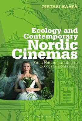Ecology and Contemporary Nordic Cinemas: From Nation-Building to Ecocosmopolitanism - Kaapa, Pietari