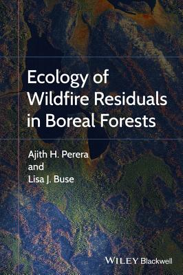 Ecology of Wildfire Residuals in Boreal Forests - Perera, Ajith, and Buse, Lisa