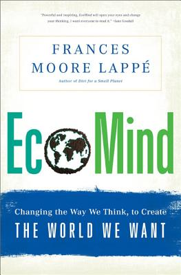 Ecomind: Changing the Way We Think, to Create the World We Want - Lappe, Frances Moore