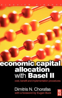 Economic Capital Allocation with Basel II: Cost, Benefit and Implementation Procedures - Chorafas, Dimitris N, Professor