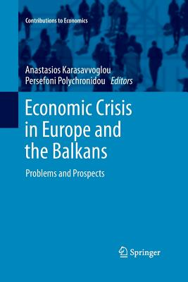 Economic Crisis in Europe and the Balkans: Problems and Prospects - Karasavvoglou, Anastasios (Editor), and Polychronidou, Persefoni (Editor)