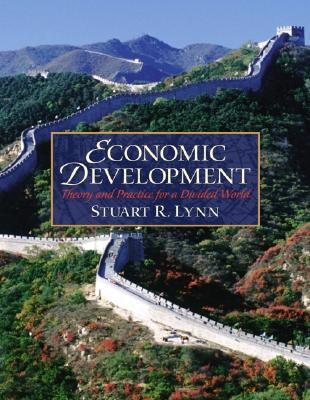 Economic Development: Theory and Practice for a Divided World - Lynn, Stuart R
