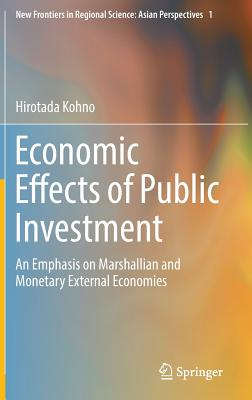 Economic Effects of Public Investment: An Emphasis on Marshallian and Monetary External Economies - Kohno, Hirotada