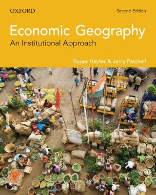 Economic Geography: An Institutional Approach - Hayter, Roger, and Patchell, Jerry