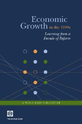 Economic Growth in the 1990s: Learning from a Decade of Reform - World Bank Group
