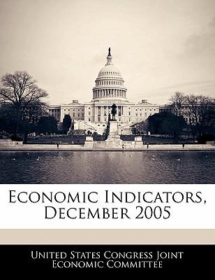 Economic Indicators, December 2005 - United States Congress Joint Economic Co (Creator)