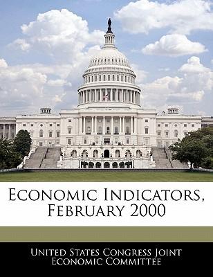 Economic Indicators, February 2000 - United States Congress Joint Economic Co (Creator)