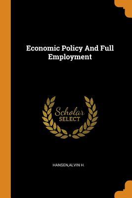 Economic Policy and Full Employment - Hansen, Alvin H