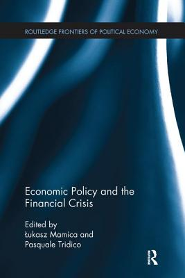 Economic Policy and the Financial Crisis - Mamica, Lukasz (Editor), and Tridico, Pasquale (Editor)