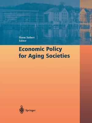 Economic Policy for Aging Societies - Siebert, Horst (Editor)