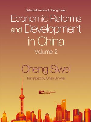 Economic Reforms and Development in China - Cheng, Siwei, Professor
