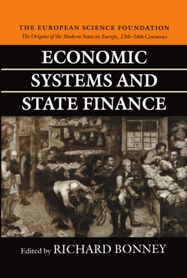 Economic Systems and State Finance: The Origins of the Modern State in Europe 13th to 18th Centuries - Bonney, Richard (Editor)