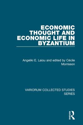 Economic Thought and Economic Life in Byzantium - Laiou, Angeliki E., and Morrisson, Cecile, Ms., and Dorin, Rowan, Mr. (Editor)