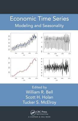 Economic Time Series: Modeling and Seasonality - Bell, William R. (Editor), and Holan, Scott H. (Editor), and McElroy, Tucker S. (Editor)