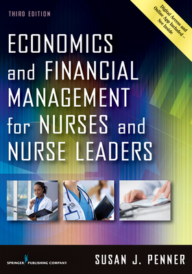 Economics and Financial Management for Nurses and Nurse Leaders - Penner, Susan J, RN, MN, Mpa, Drph