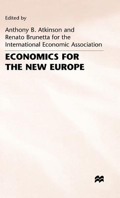 Economics for the New Europe - Atkinson, Anthony B. (Editor), and Brunetta, Renato (Editor)