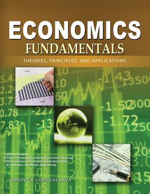 Economics Fundamentals: Theories, Principles, and Applications - Udeogalanya, Veronica